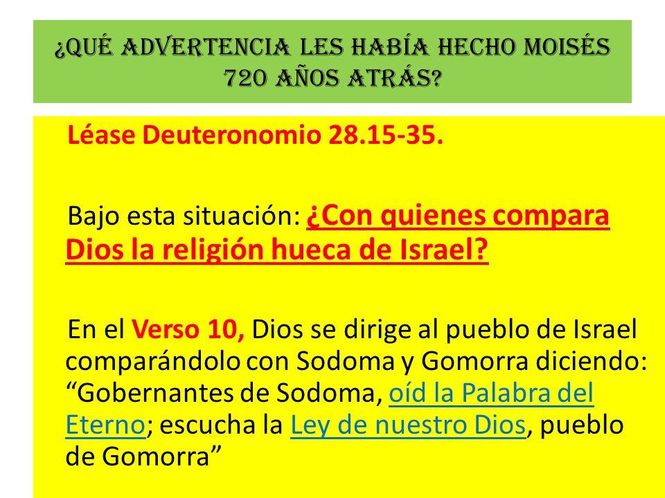 ¿Qué advertencia les había hecho Moisés 720 años atrás? Léase Deuteronomio 28.15-35. Bajo esta situación: ¿Con quienes compara Dios la religión hueca