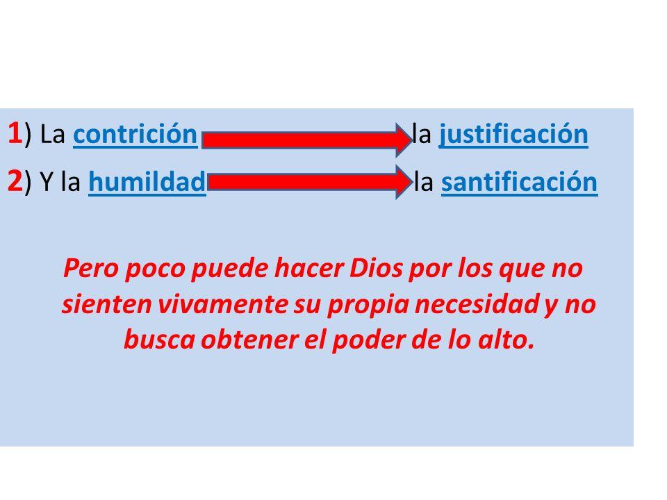 1 ) La contrición la justificación 2 ) Y la humildad la santificación Pero poco puede hacer Dios por los que no sienten vivamente su propia necesidad