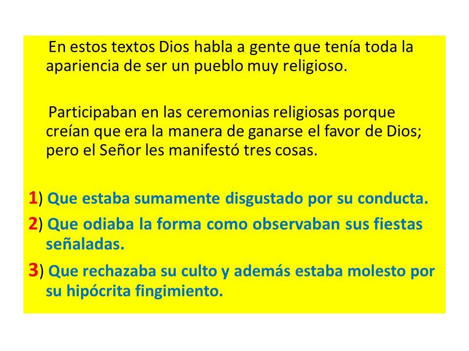 En estos textos Dios habla a gente que tenía toda la apariencia de ser un pueblo muy religioso. Participaban en las ceremonias religiosas porque creía