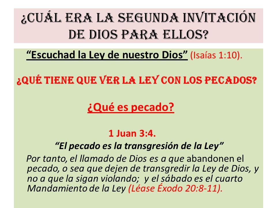 ¿Cuál era la segunda invitación de Dios para ellos? Escuchad la Ley de nuestro Dios (Isaías 1:10). ¿Qué tiene que ver la Ley con los pecados? ¿Qué es