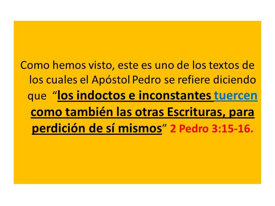 Como hemos visto, este es uno de los textos de los cuales el Apóstol Pedro se refiere diciendo que los indoctos e inconstantes tuercen como también la