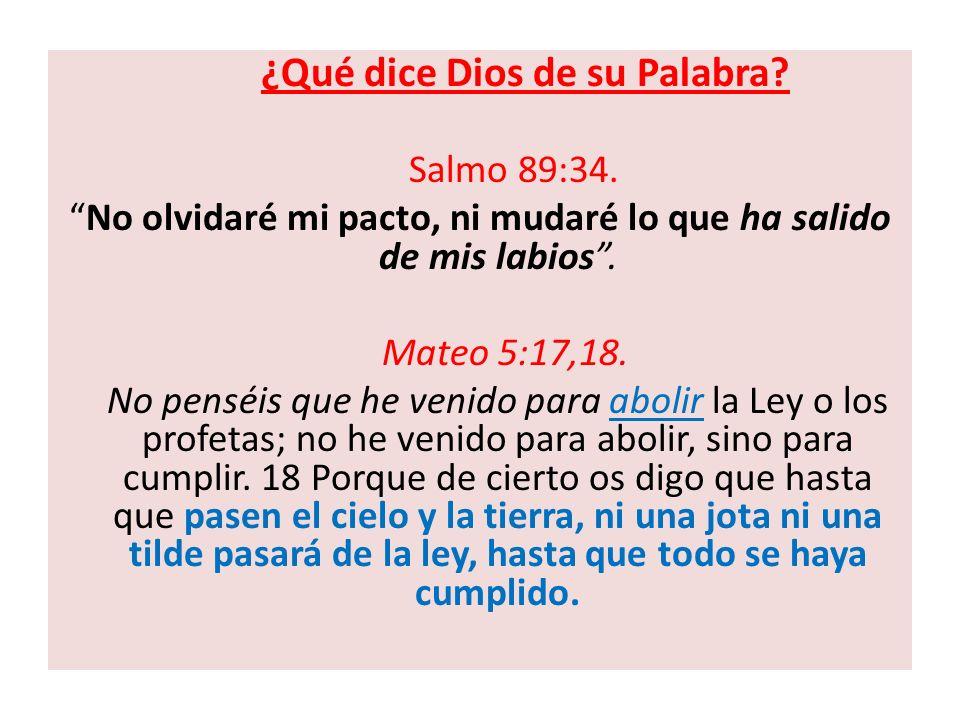 ¿Qué dice Dios de su Palabra? Salmo 89:34. No olvidaré mi pacto, ni mudaré lo que ha salido de mis labios. Mateo 5:17,18. No penséis que he venido par