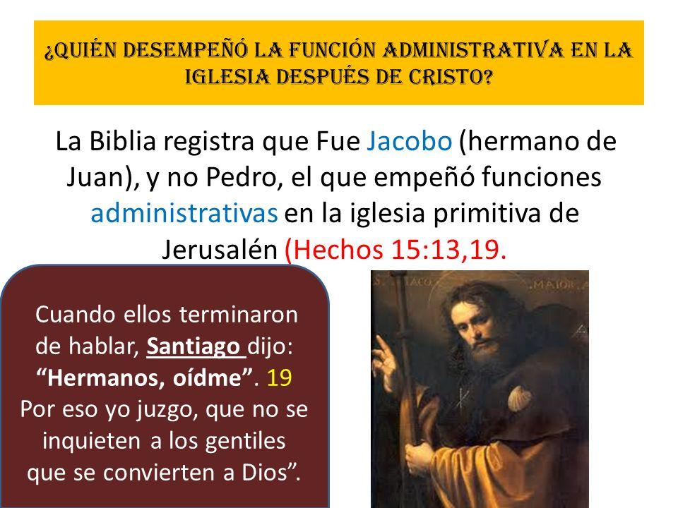 ¿Quién desempeñó la función administrativa en la Iglesia después de Cristo? La Biblia registra que Fue Jacobo (hermano de Juan), y no Pedro, el que em