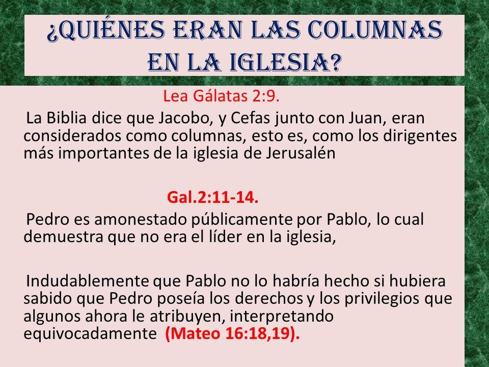 ¿Quiénes eran las columnas en la iglesia? Lea Gálatas 2:9. La Biblia dice que Jacobo, y Cefas junto con Juan, eran considerados como columnas, esto es