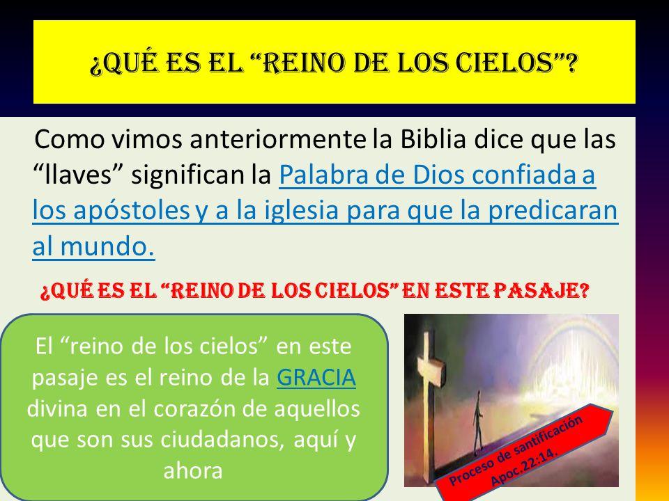 ¿Qué es el reino de los cielos? Como vimos anteriormente la Biblia dice que las llaves significan la Palabra de Dios confiada a los apóstoles y a la i