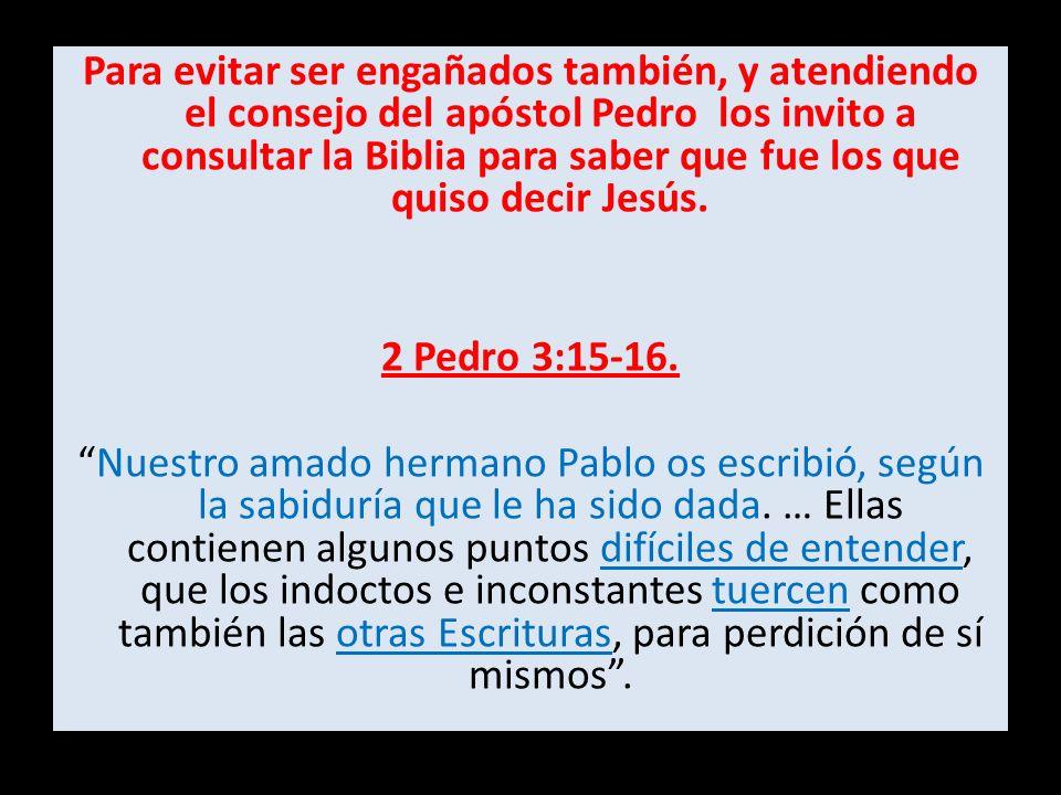 Para evitar ser engañados también, y atendiendo el consejo del apóstol Pedro los invito a consultar la Biblia para saber que fue los que quiso decir J