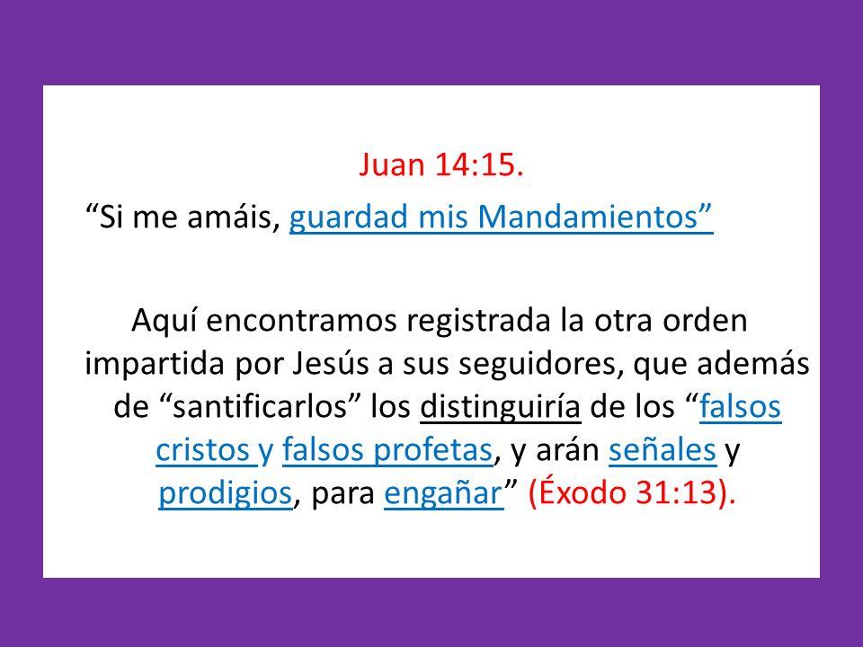 Juan 14:15. Si me amáis, guardad mis Mandamientos Aquí encontramos registrada la otra orden impartida por Jesús a sus seguidores, que además de santif