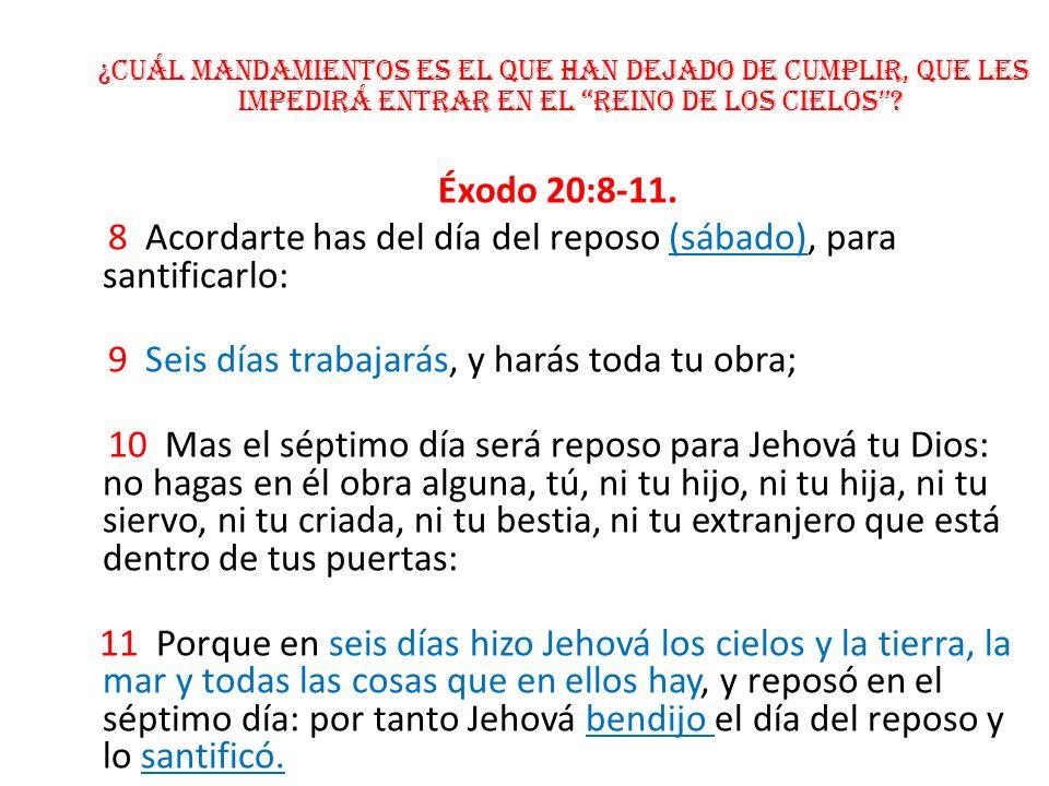 ¿Cuál Mandamientos es el que han dejado de cumplir, que les impedirá entrar en el reino de los cielos? Éxodo 20:8-11. 8 Acordarte has del día del repo