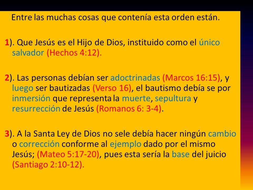 Entre las muchas cosas que contenía esta orden están. 1). Que Jesús es el Hijo de Dios, instituido como el único salvador (Hechos 4:12). 2). Las perso