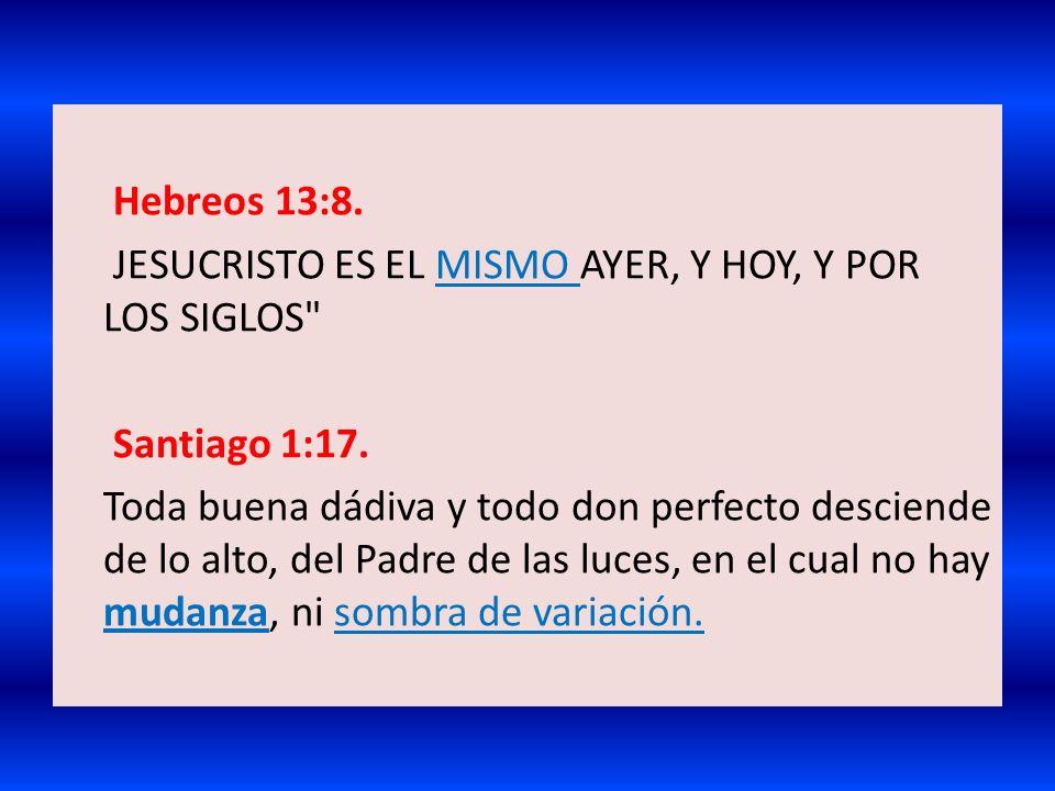 Hebreos 13:8. JESUCRISTO ES EL MISMO AYER, Y HOY, Y POR LOS SIGLOS