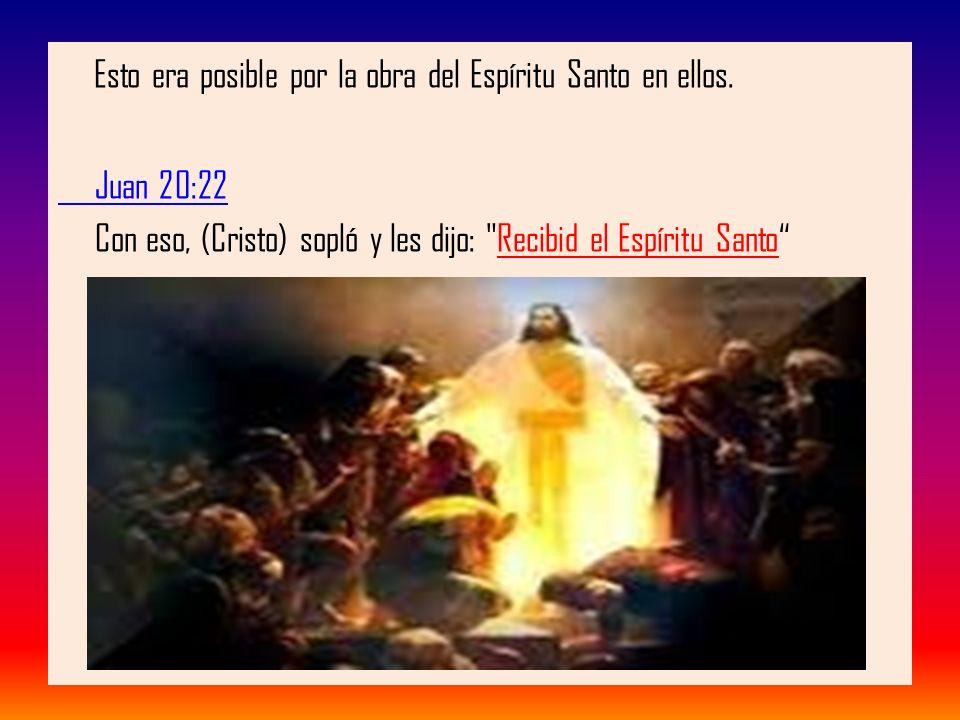Esto era posible por la obra del Espíritu Santo en ellos. Juan 20:22 Con eso, (Cristo) sopló y les dijo: