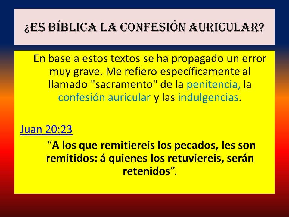 ¿Es Bíblica la confesión auricular? En base a estos textos se ha propagado un error muy grave. Me refiero específicamente al llamado