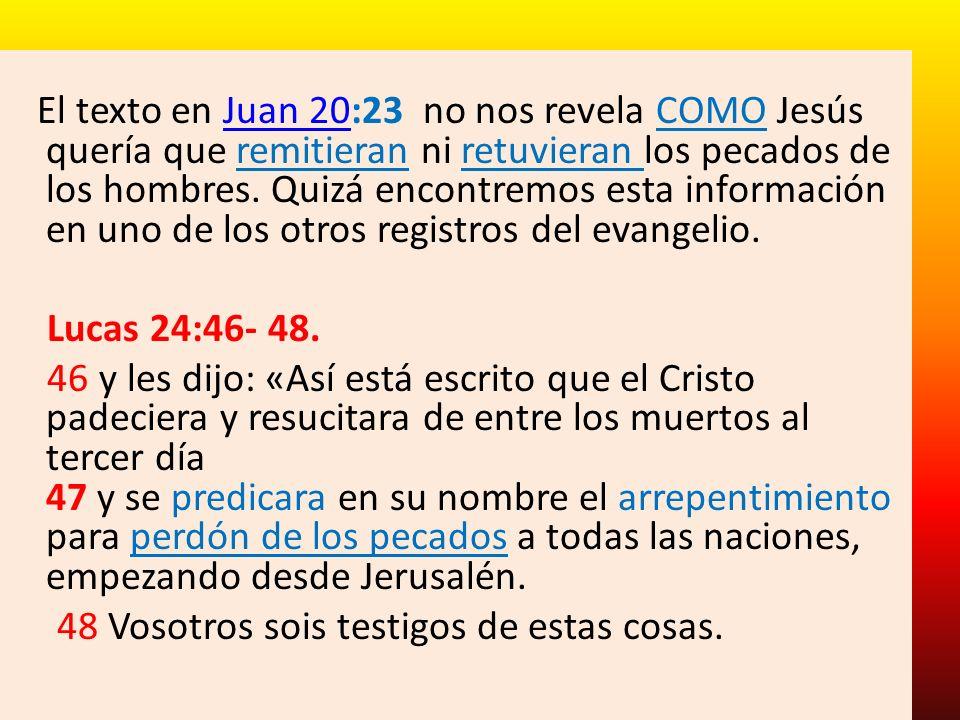 El texto en Juan 20:23 no nos revela COMO Jesús quería que remitieran ni retuvieran los pecados de los hombres. Quizá encontremos esta información en
