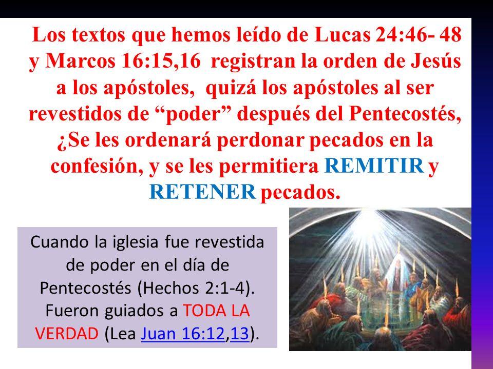 Los textos que hemos leído de Lucas 24:46- 48 y Marcos 16:15,16 registran la orden de Jesús a los apóstoles, quizá los apóstoles al ser revestidos de