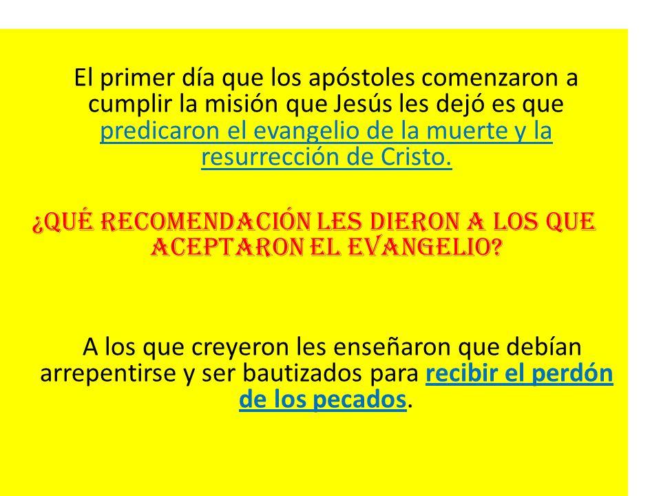 El primer día que los apóstoles comenzaron a cumplir la misión que Jesús les dejó es que predicaron el evangelio de la muerte y la resurrección de Cri