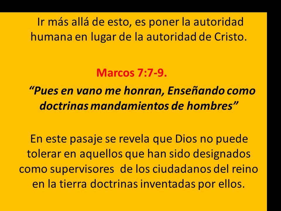 Ir más allá de esto, es poner la autoridad humana en lugar de la autoridad de Cristo. Marcos 7:7-9. Pues en vano me honran, Enseñando como doctrinas m