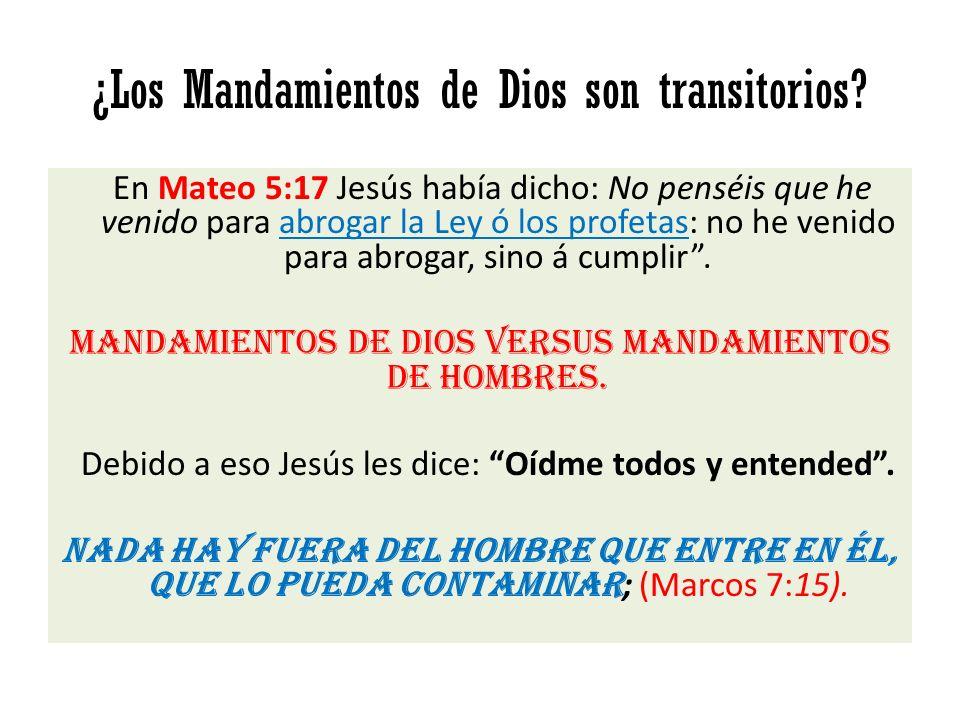 ¿Los Mandamientos de Dios son transitorios? En Mateo 5:17 Jesús había dicho: No penséis que he venido para abrogar la Ley ó los profetas: no he venido