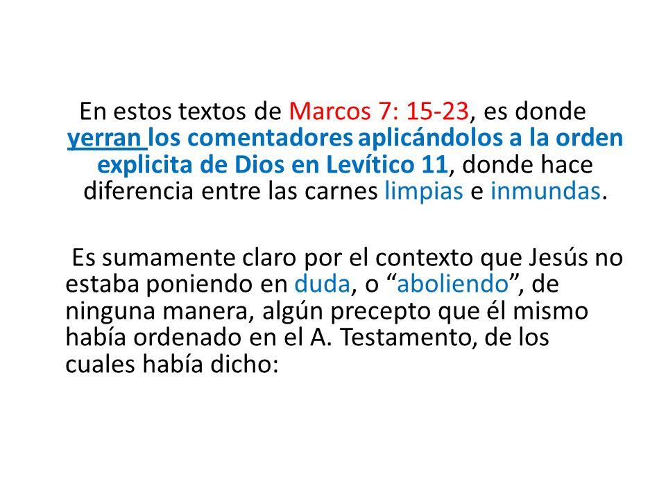 En estos textos de Marcos 7: 15-23, es donde yerran los comentadores aplicándolos a la orden explicita de Dios en Levítico 11, donde hace diferencia e
