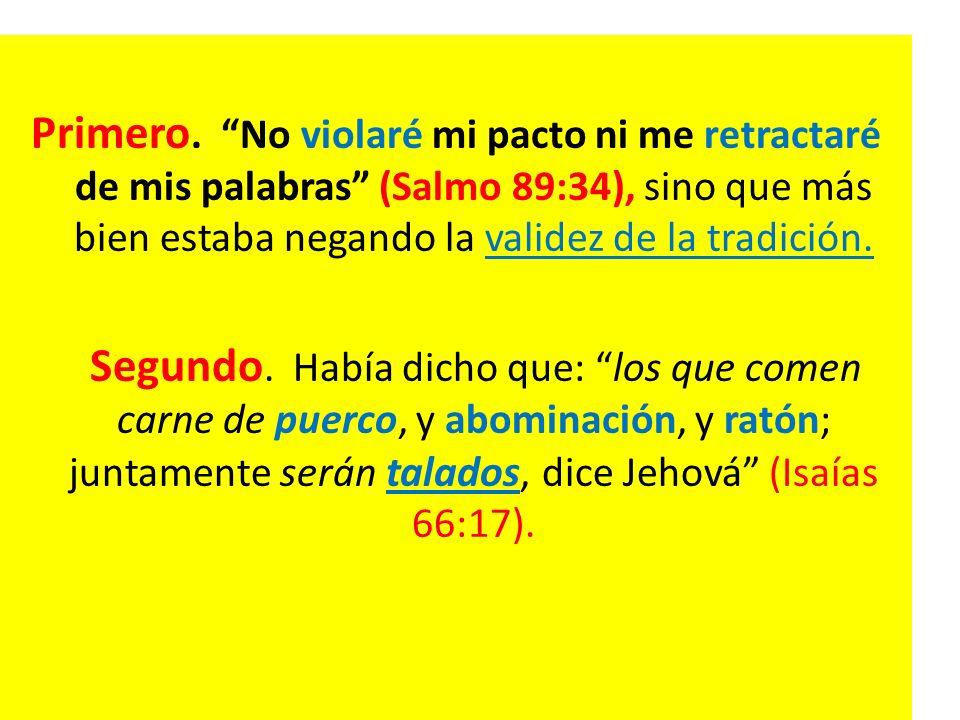 Primero. No violaré mi pacto ni me retractaré de mis palabras (Salmo 89:34), sino que más bien estaba negando la validez de la tradición. Segundo. Hab