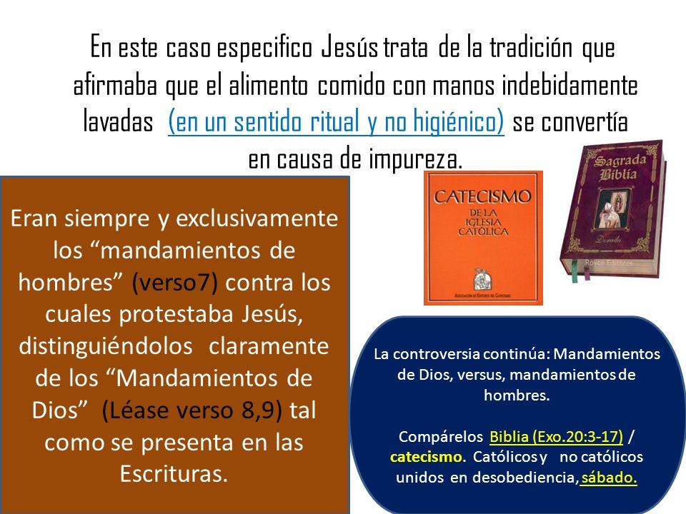 En este caso especifico Jesús trata de la tradición que afirmaba que el alimento comido con manos indebidamente lavadas (en un sentido ritual y no hig