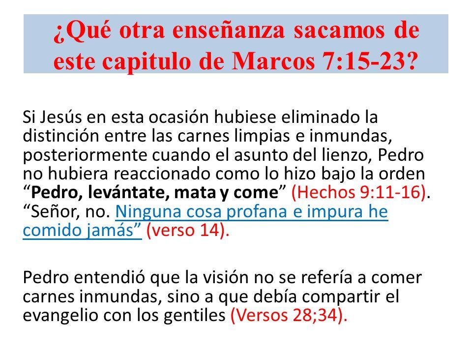 ¿Qué otra enseñanza sacamos de este capitulo de Marcos 7:15-23? Si Jesús en esta ocasión hubiese eliminado la distinción entre las carnes limpias e in