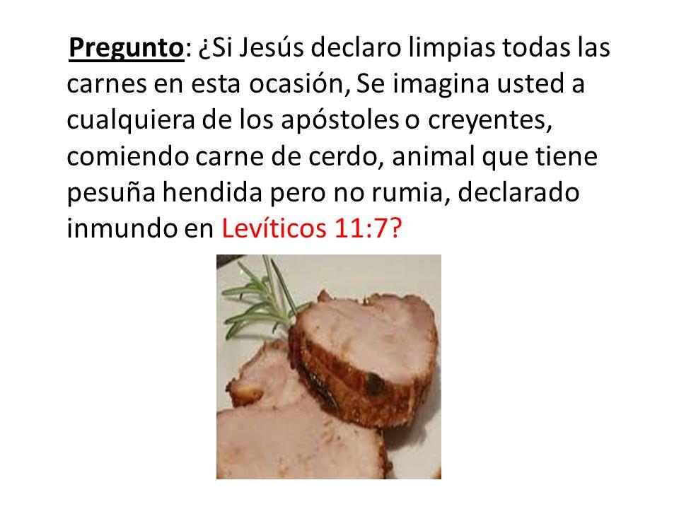 Pregunto: ¿Si Jesús declaro limpias todas las carnes en esta ocasión, Se imagina usted a cualquiera de los apóstoles o creyentes, comiendo carne de ce