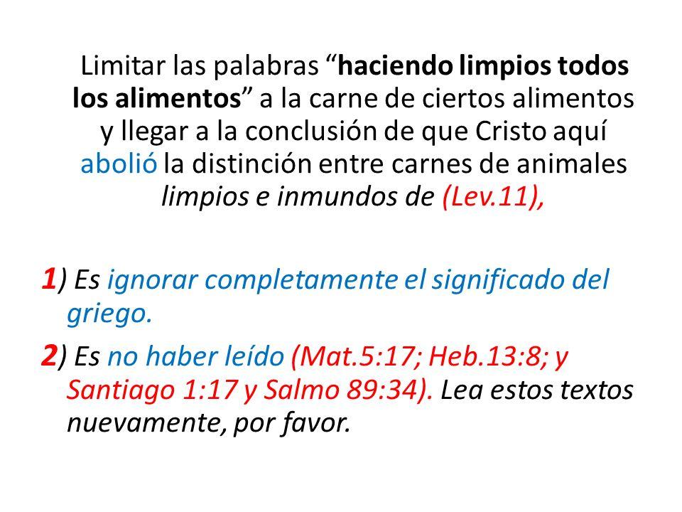 Limitar las palabras haciendo limpios todos los alimentos a la carne de ciertos alimentos y llegar a la conclusión de que Cristo aquí abolió la distin