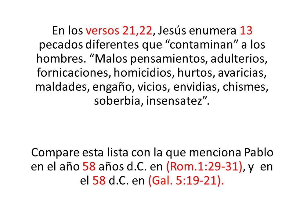 En los versos 21,22, Jesús enumera 13 pecados diferentes que contaminan a los hombres. Malos pensamientos, adulterios, fornicaciones, homicidios, hurt
