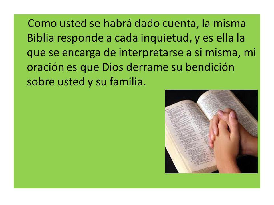 Como usted se habrá dado cuenta, la misma Biblia responde a cada inquietud, y es ella la que se encarga de interpretarse a si misma, mi oración es que