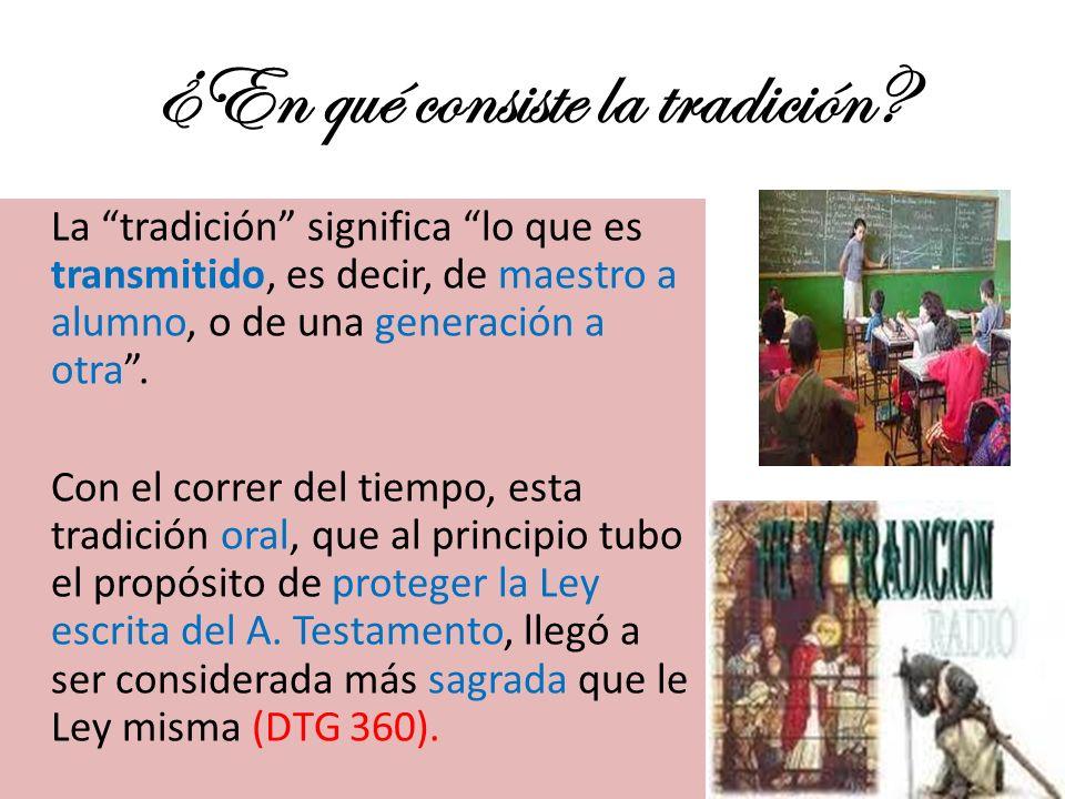 ¿En qué consiste la tradición? La tradición significa lo que es transmitido, es decir, de maestro a alumno, o de una generación a otra. Con el correr