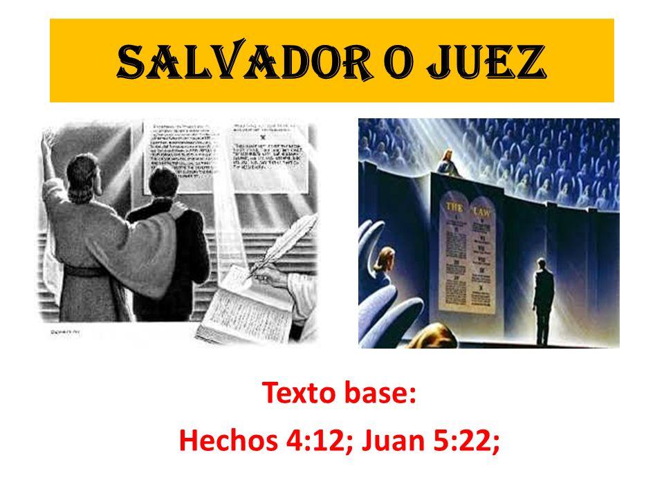 SALVADOR O JUEZ Texto base: Hechos 4:12; Juan 5:22;