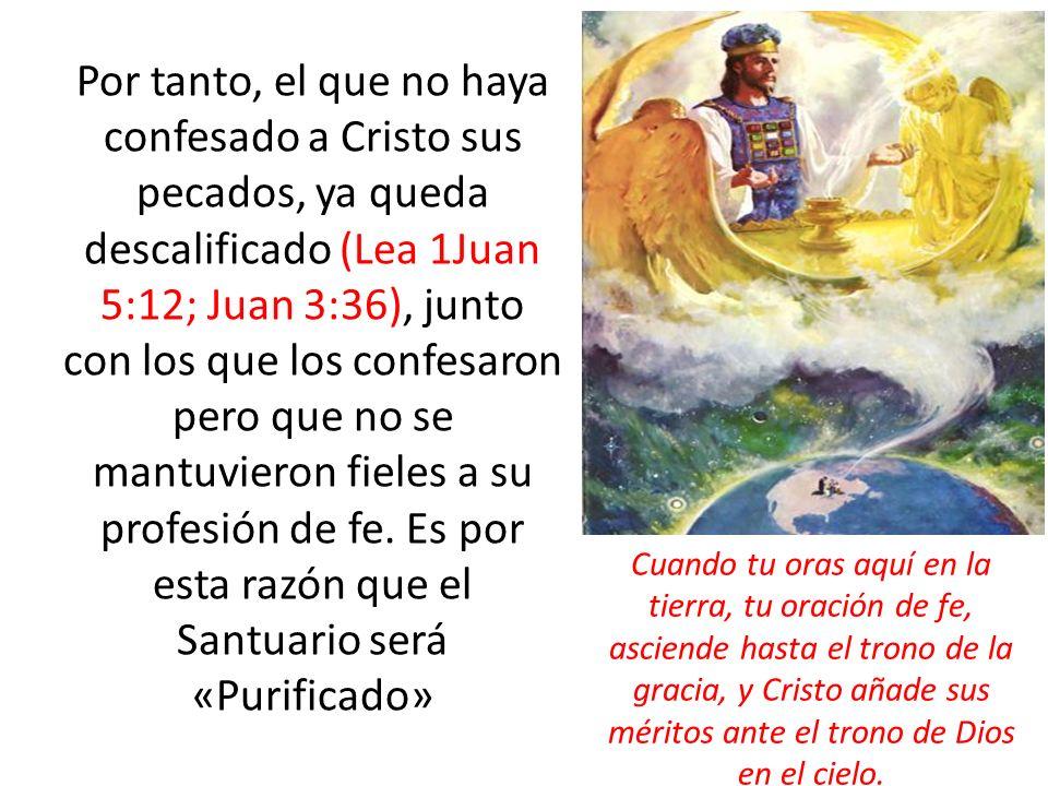 Por tanto, el que no haya confesado a Cristo sus pecados, ya queda descalificado (Lea 1Juan 5:12; Juan 3:36), junto con los que los confesaron pero qu