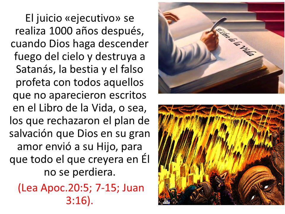 El juicio «ejecutivo» se realiza 1000 años después, cuando Dios haga descender fuego del cielo y destruya a Satanás, la bestia y el falso profeta con