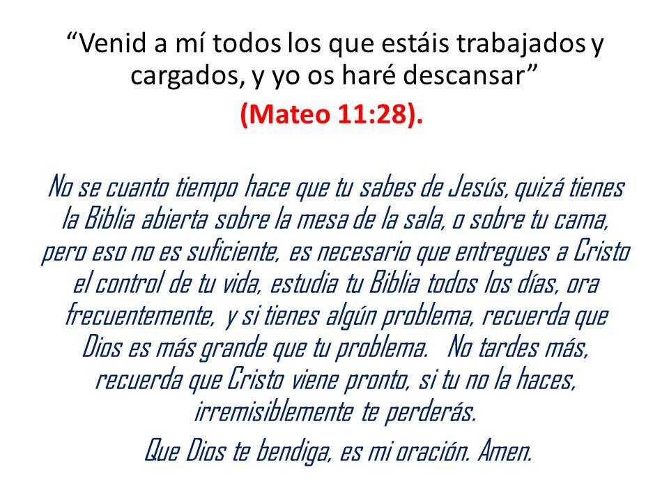 Venid a mí todos los que estáis trabajados y cargados, y yo os haré descansar (Mateo 11:28). No se cuanto tiempo hace que tu sabes de Jesús, quizá tie