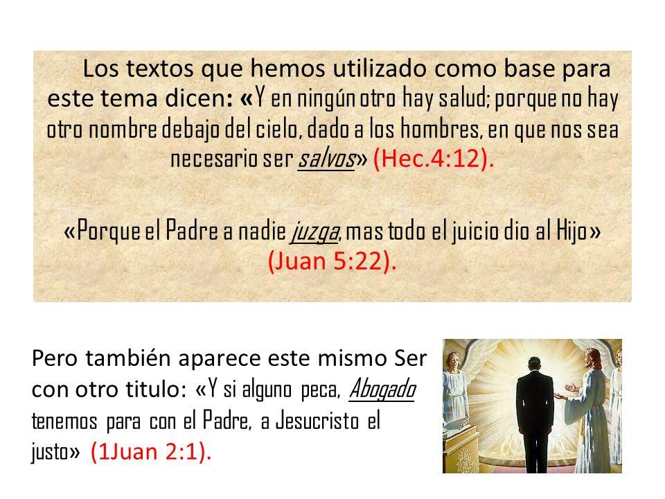 Los textos que hemos utilizado como base para este tema dicen: « Y en ningún otro hay salud; porque no hay otro nombre debajo del cielo, dado a los ho