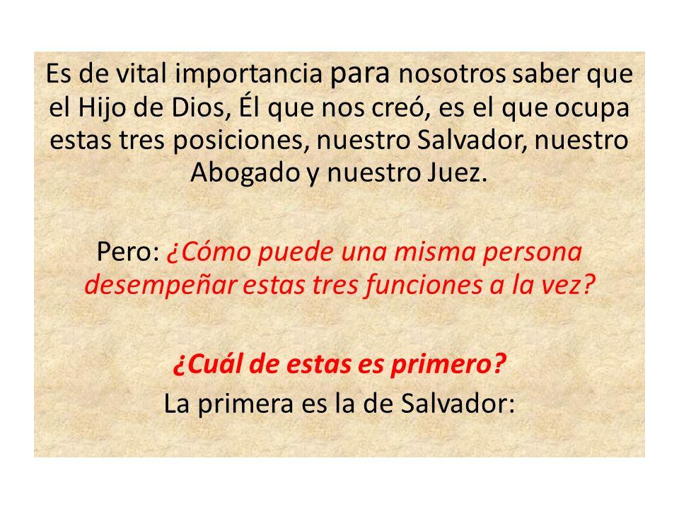 Es de vital importancia para nosotros saber que el Hijo de Dios, Él que nos creó, es el que ocupa estas tres posiciones, nuestro Salvador, nuestro Abo