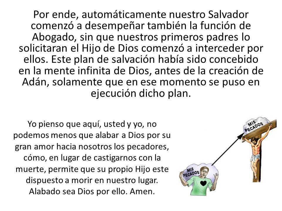 Por ende, automáticamente nuestro Salvador comenzó a desempeñar también la función de Abogado, sin que nuestros primeros padres lo solicitaran el Hijo