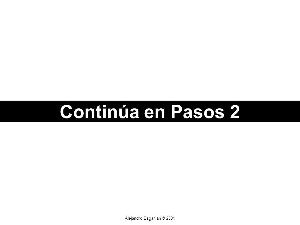Alejandro Esganian © 2004 Continúa en Pasos 2