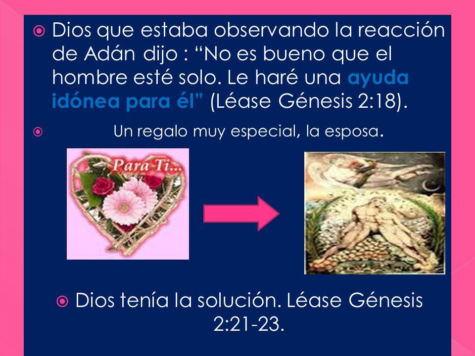 Dios que estaba observando la reacción de Adán dijo : No es bueno que el hombre esté solo. Le haré una ayuda idónea para él (Léase Génesis 2:18). Un r