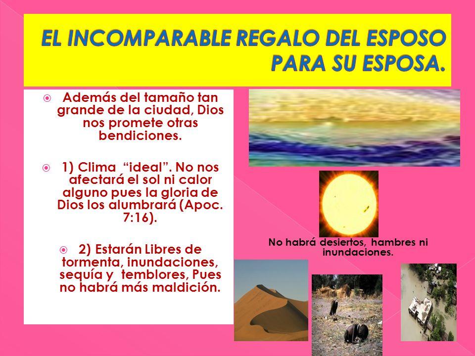 Además del tamaño tan grande de la ciudad, Dios nos promete otras bendiciones. 1) Clima ideal. No nos afectará el sol ni calor alguno pues la gloria d