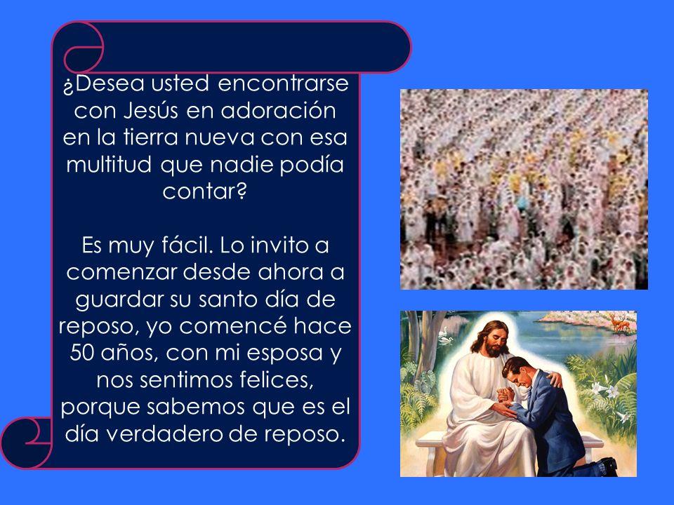 ¿Desea usted encontrarse con Jesús en adoración en la tierra nueva con esa multitud que nadie podía contar? Es muy fácil. Lo invito a comenzar desde a