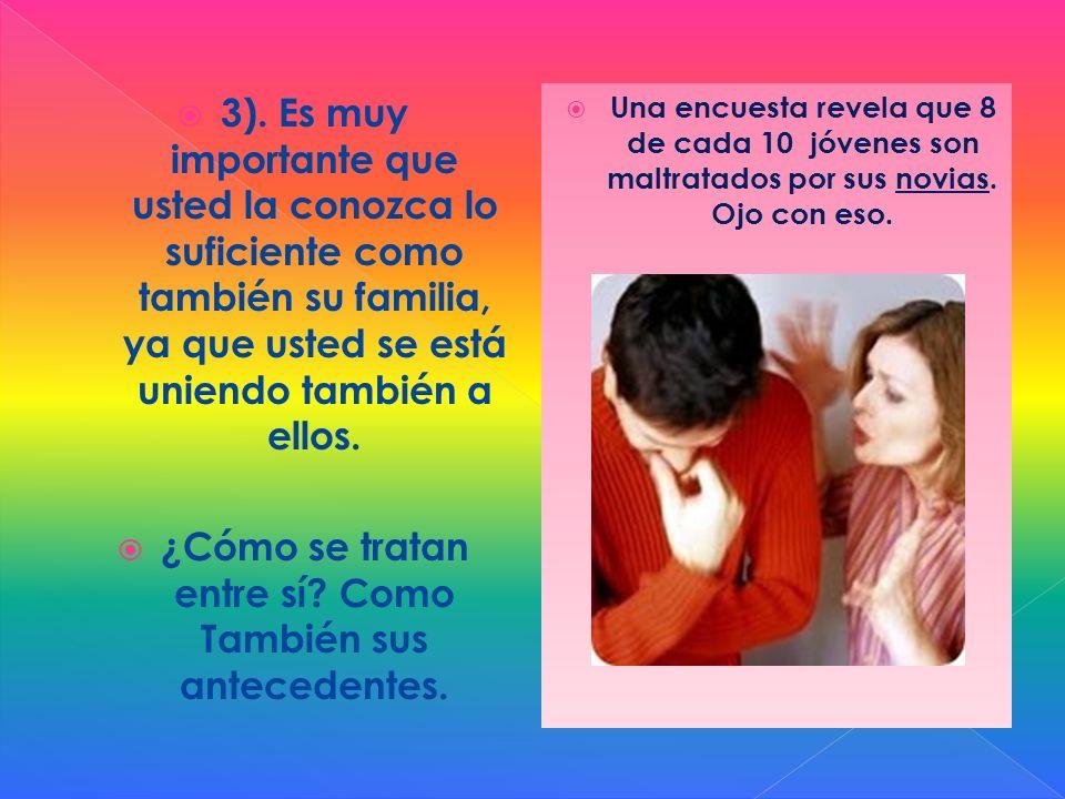 3). Es muy importante que usted la conozca lo suficiente como también su familia, ya que usted se está uniendo también a ellos. ¿Cómo se tratan entre