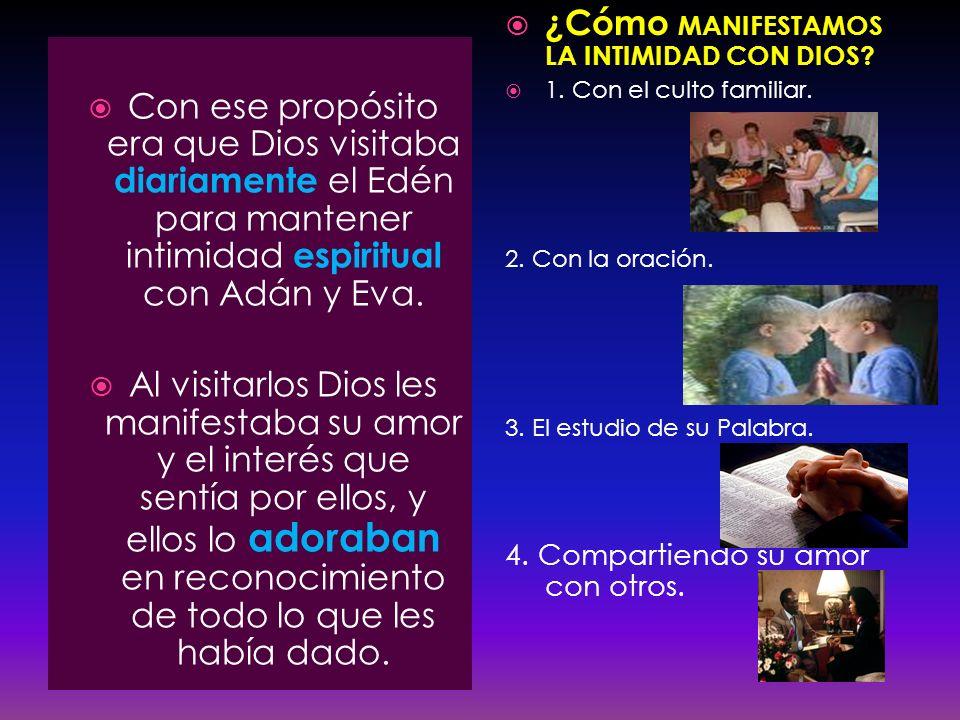 Con ese propósito era que Dios visitaba diariamente el Edén para mantener intimidad espiritual con Adán y Eva. Al visitarlos Dios les manifestaba su a
