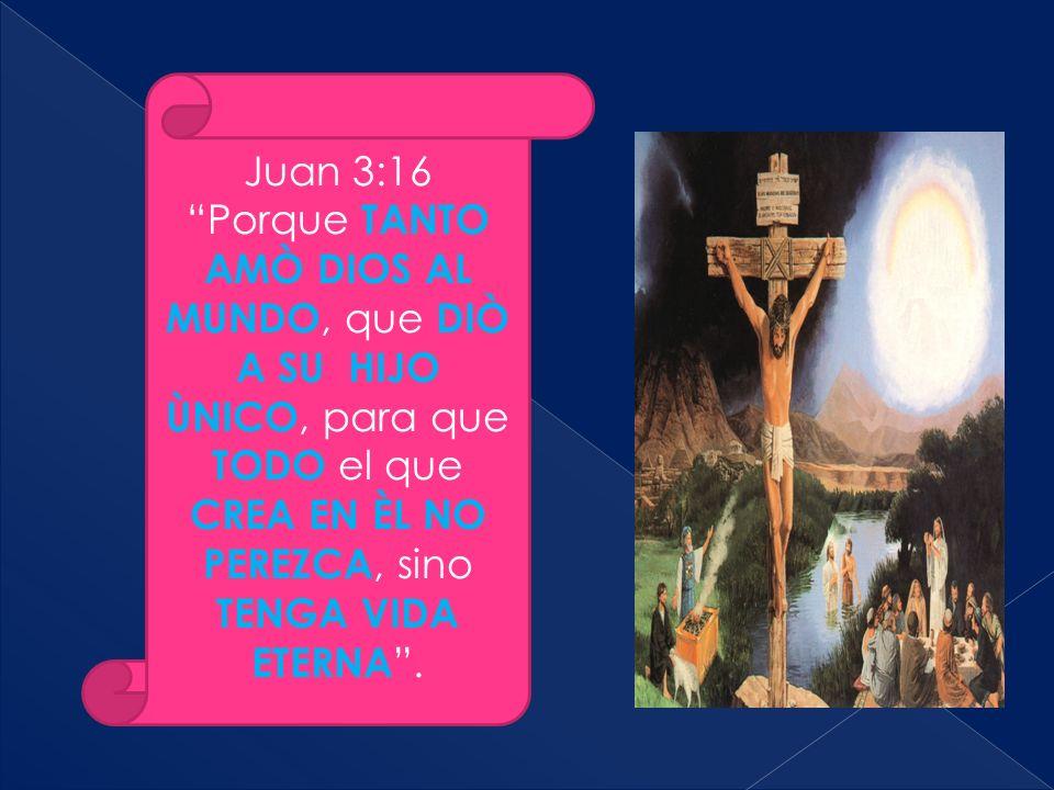 Juan 3:16 Porque TANTO AMÒ DIOS AL MUNDO, que DIÒ A SU HIJO ÙNICO, para que TODO el que CREA EN ÈL NO PEREZCA, sino TENGA VIDA ETERNA.
