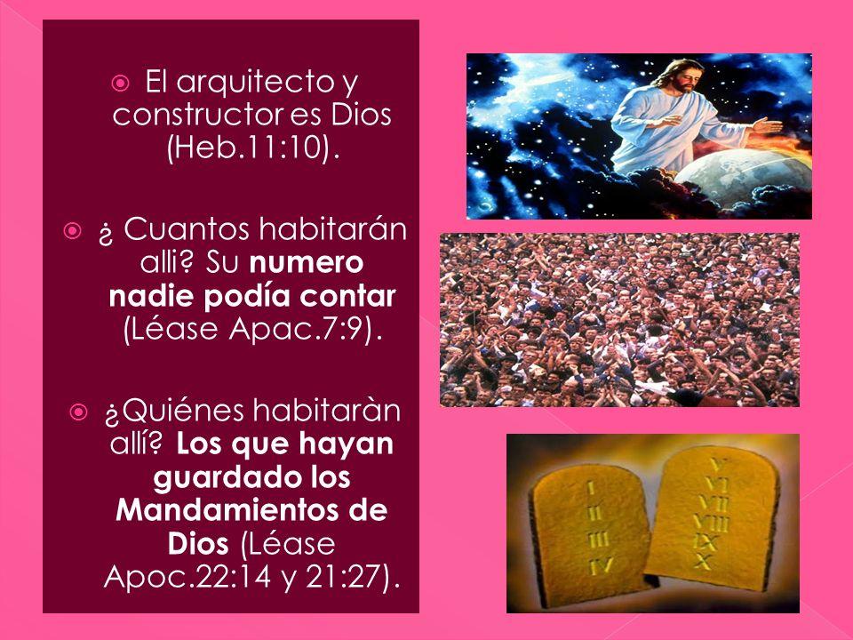 El arquitecto y constructor es Dios (Heb.11:10). ¿ Cuantos habitarán alli? Su numero nadie podía contar (Léase Apac.7:9). ¿Quiénes habitaràn allí? Los