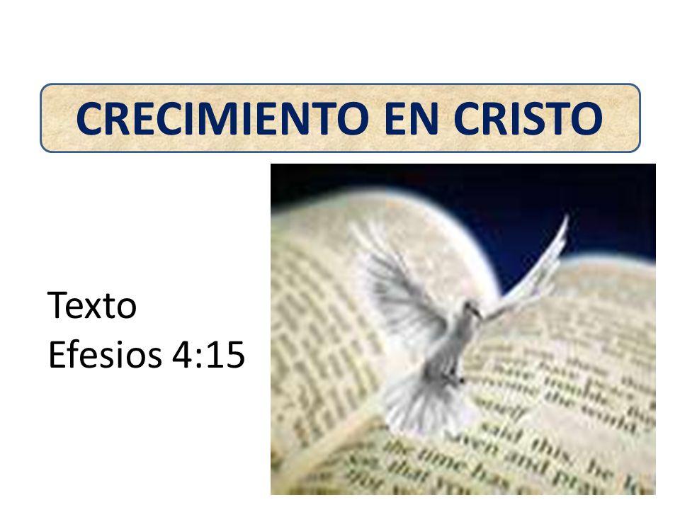 CRECIMIENTO EN CRISTO Texto Efesios 4:15