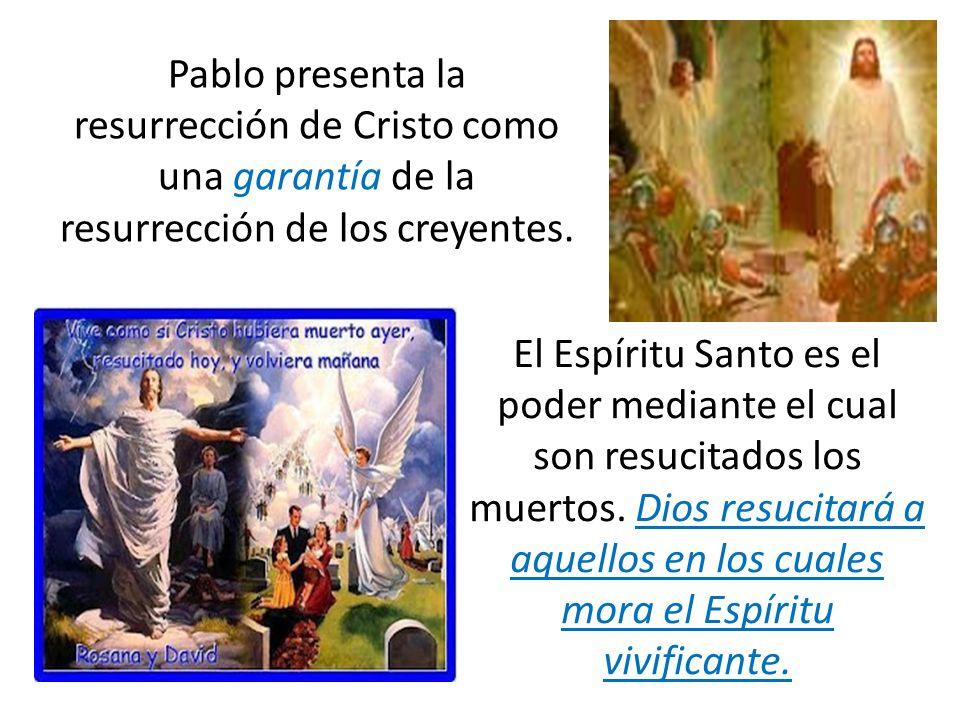 Pablo presenta la resurrección de Cristo como una garantía de la resurrección de los creyentes.