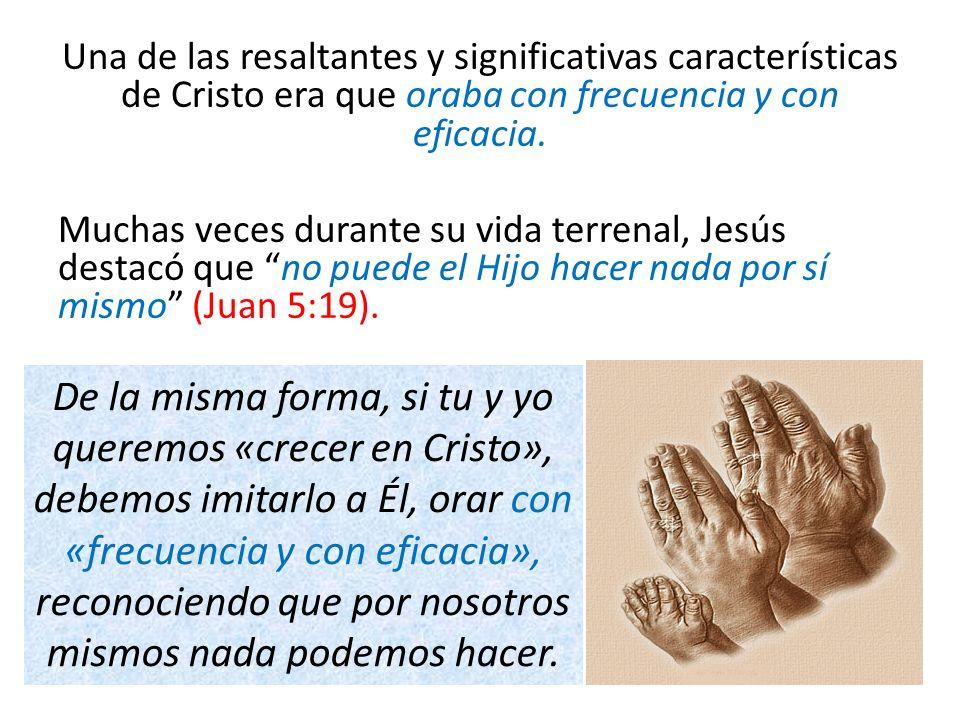 Una de las resaltantes y significativas características de Cristo era que oraba con frecuencia y con eficacia.