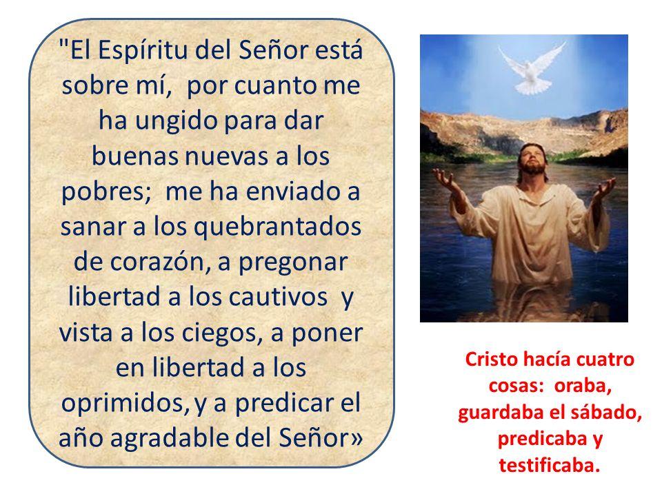 Cristo hacía cuatro cosas: oraba, guardaba el sábado, predicaba y testificaba.