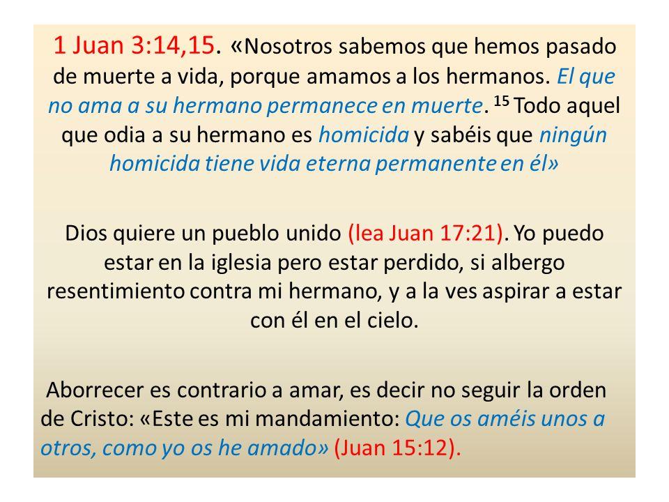 1 Juan 3:14,15.« Nosotros sabemos que hemos pasado de muerte a vida, porque amamos a los hermanos.